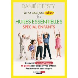 Je ne sais pas utiliser les huiles essentielles Spécial enfants de Danièle Festy