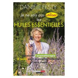 Je ne sais pas utiliser les huiles essentielles de Danièle Festy