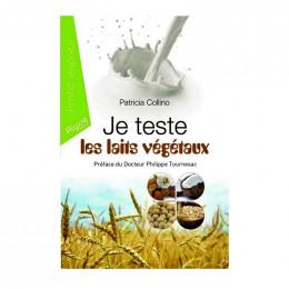 Je teste les laits végétaux (Patricia Collino, Ronald Mary)